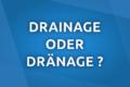 Drainage oder Dränage – wie schreibt man es richtig?