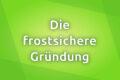 Frostsichere Gründung – Was ist zu beachten?